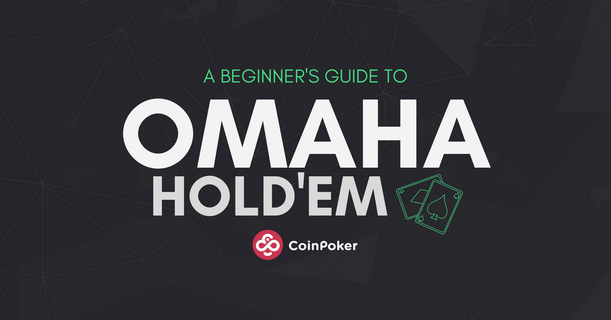 Beginners guide to Omaha Hold em