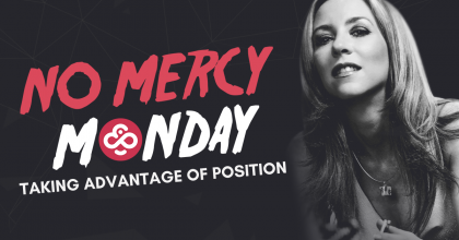 No Mercy Monday: Taking Advantage of Your Position