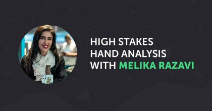 High Stakes Hand Analysis with Pro Player Melika Razavi P3