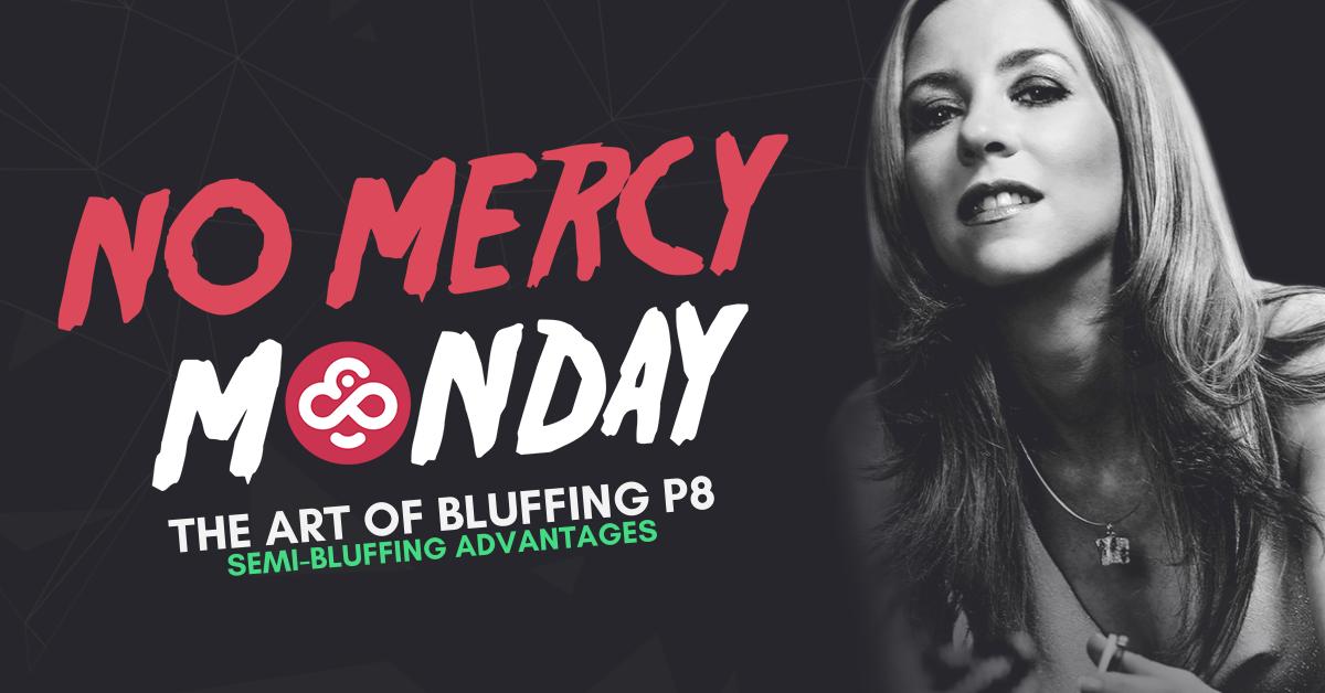 No Mercy Monday: Semi-Bluffing Advantages